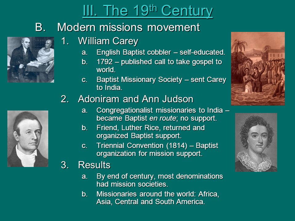 III. The 19th Century B. Modern missions movement William Carey