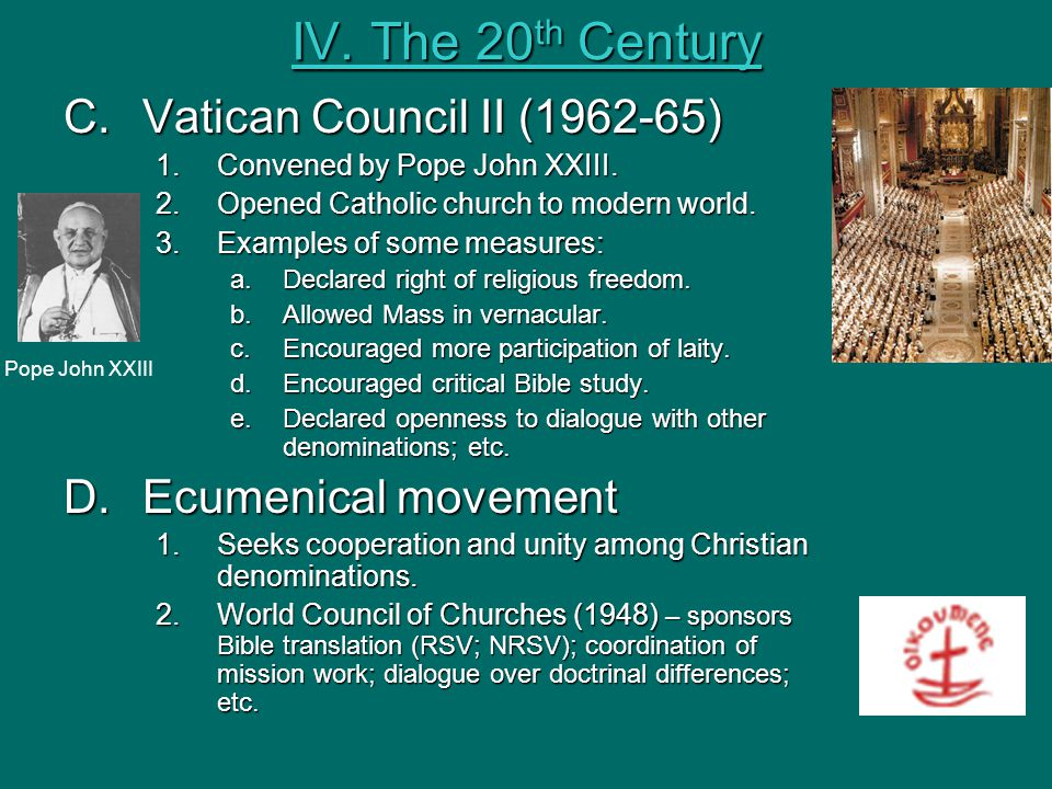 IV. The 20th Century Vatican Council II ( ) Ecumenical movement