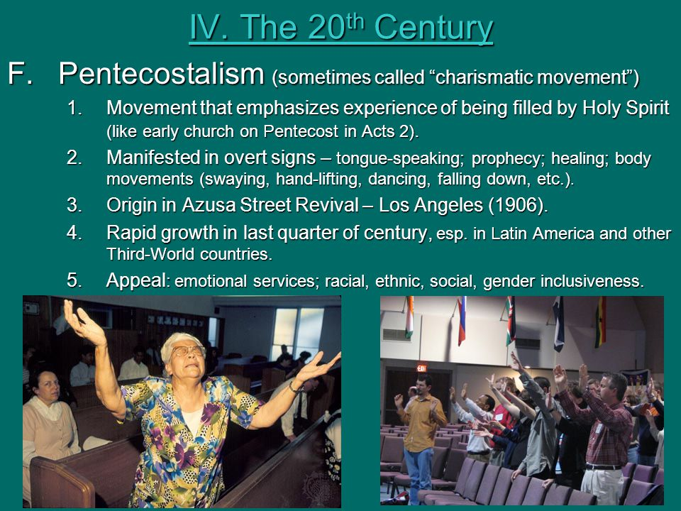 IV. The 20th Century Pentecostalism (sometimes called charismatic movement )