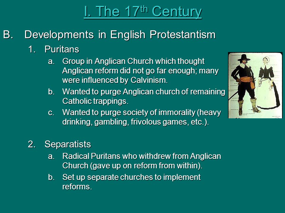 I. The 17th Century Developments in English Protestantism Puritans