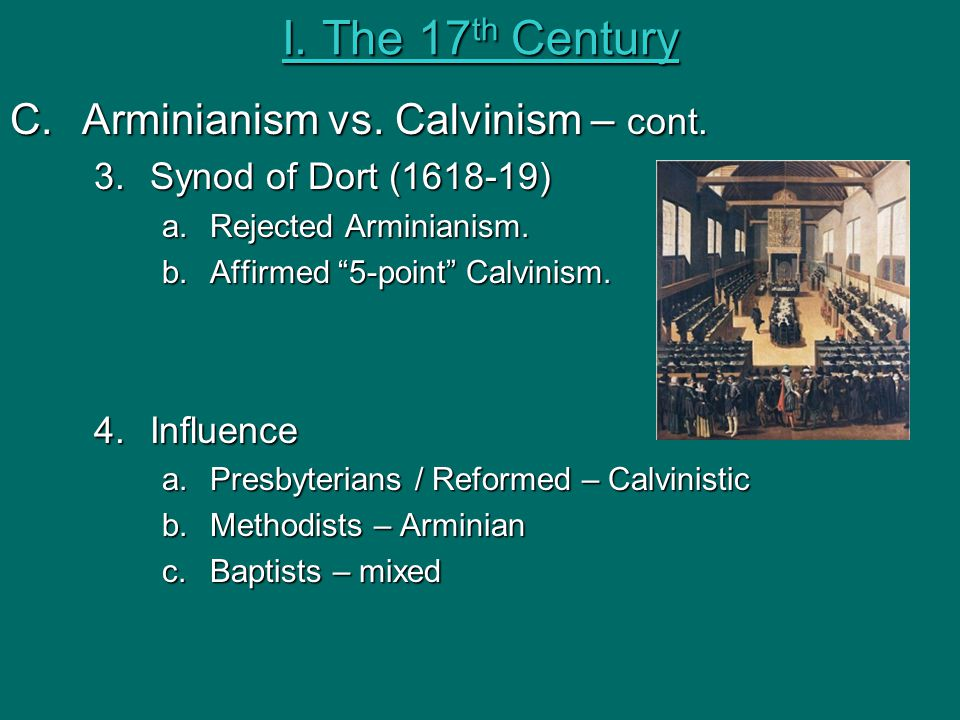 I. The 17th Century Arminianism vs. Calvinism – cont.