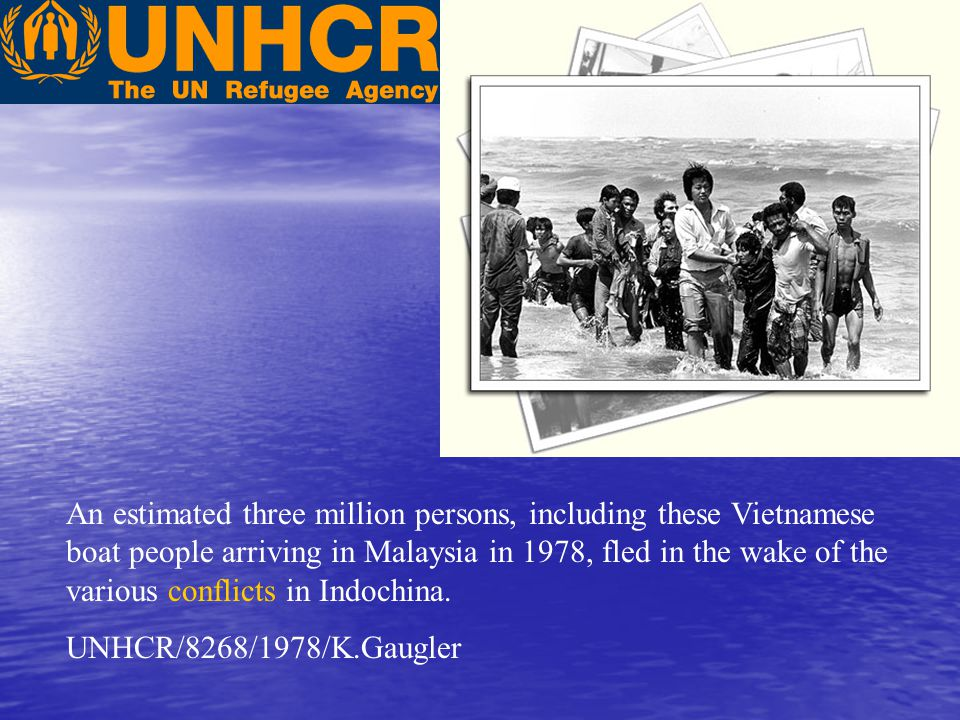 An estimated three million persons, including these Vietnamese boat people arriving in Malaysia in 1978, fled in the wake of the various conflicts in Indochina.