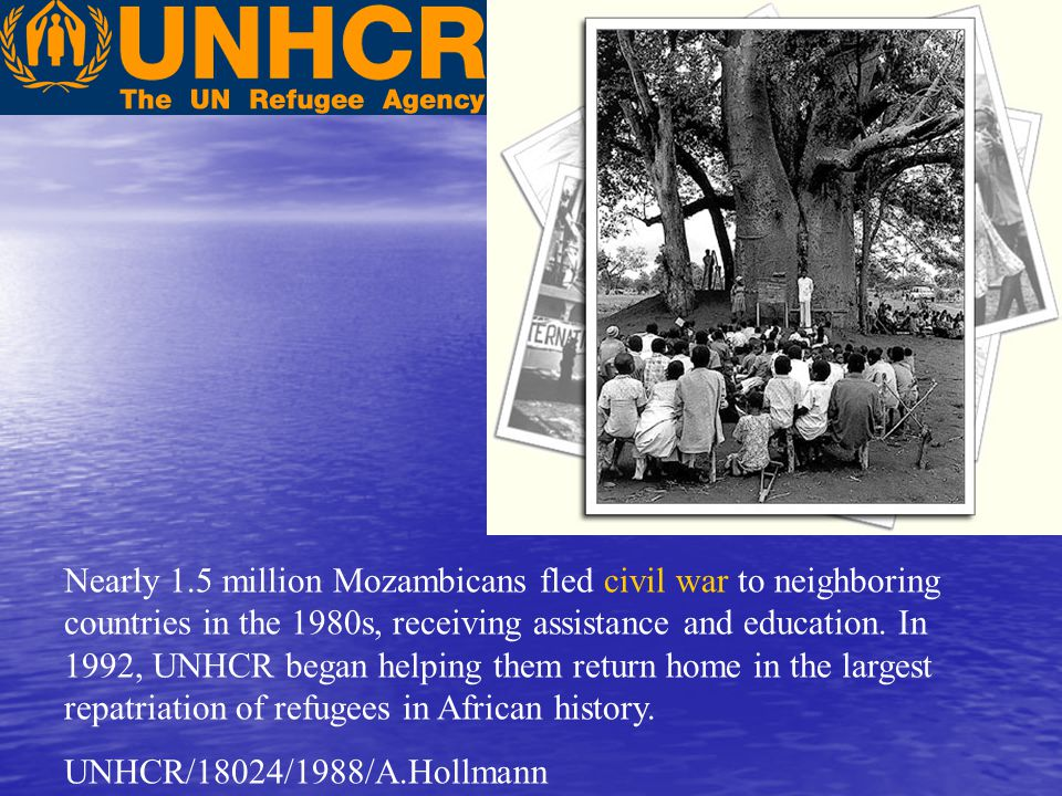 Nearly 1.5 million Mozambicans fled civil war to neighboring countries in the 1980s, receiving assistance and education. In 1992, UNHCR began helping them return home in the largest repatriation of refugees in African history.
