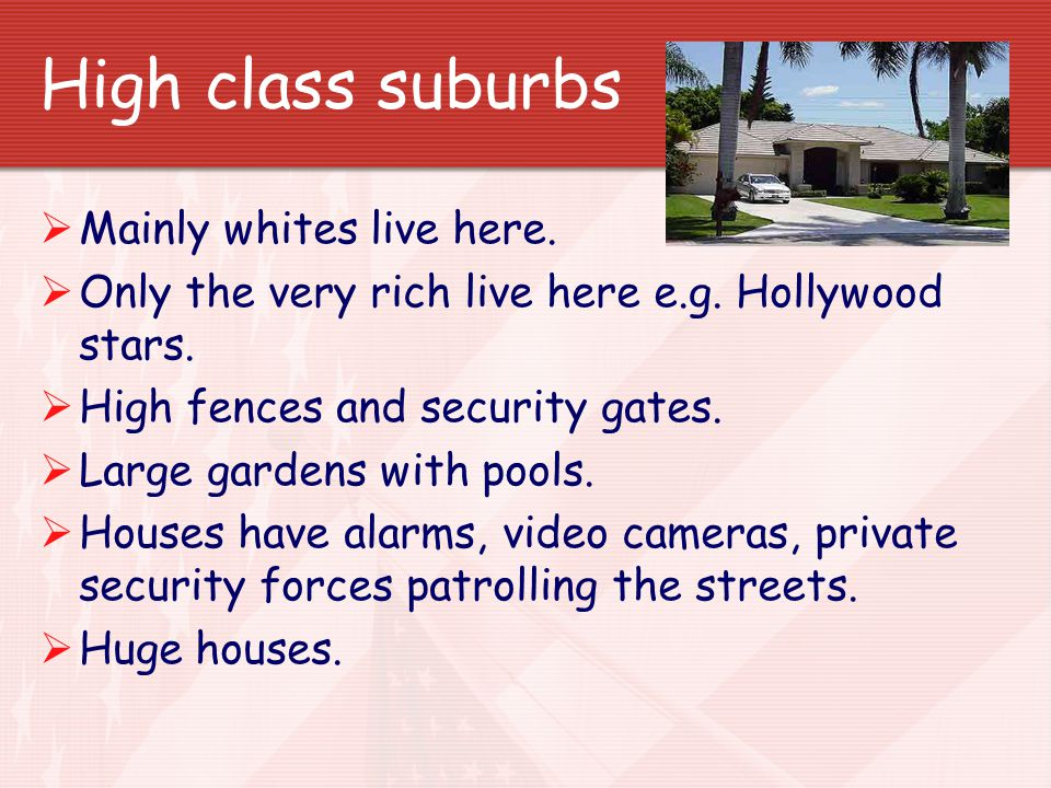 High class suburbs Mainly whites live here.