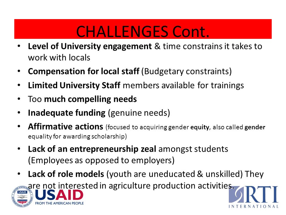 CHALLENGES Cont. Level of University engagement & time constrains it takes to work with locals. Compensation for local staff (Budgetary constraints)