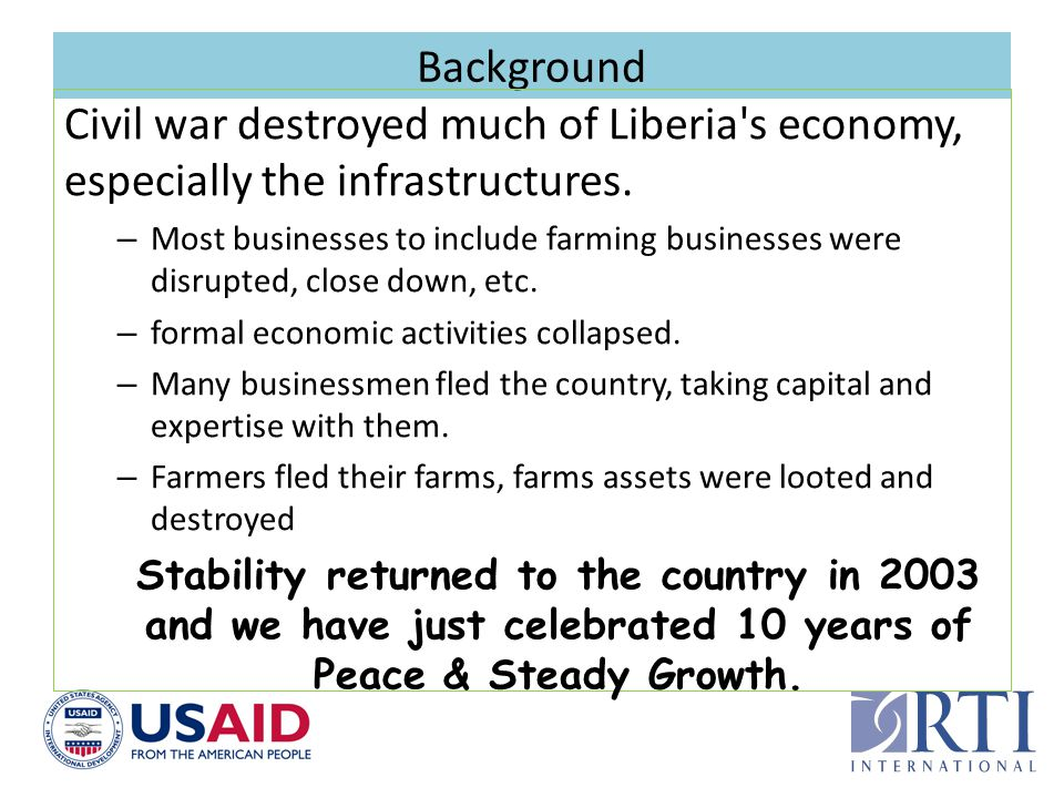 Background Civil war destroyed much of Liberia s economy, especially the infrastructures.