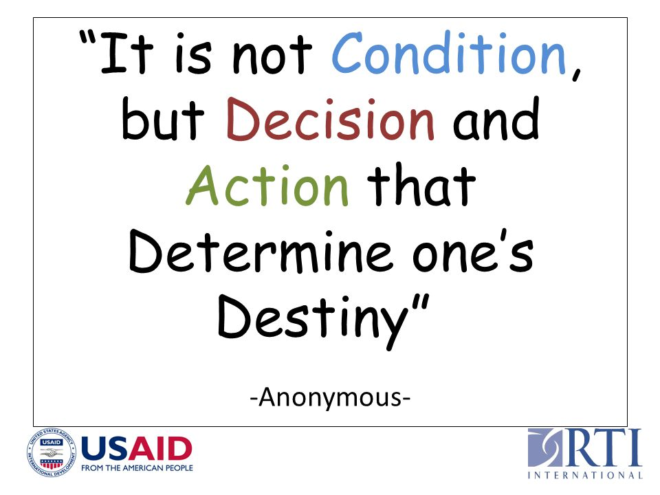 It is not Condition, but Decision and Action that Determine one's Destiny