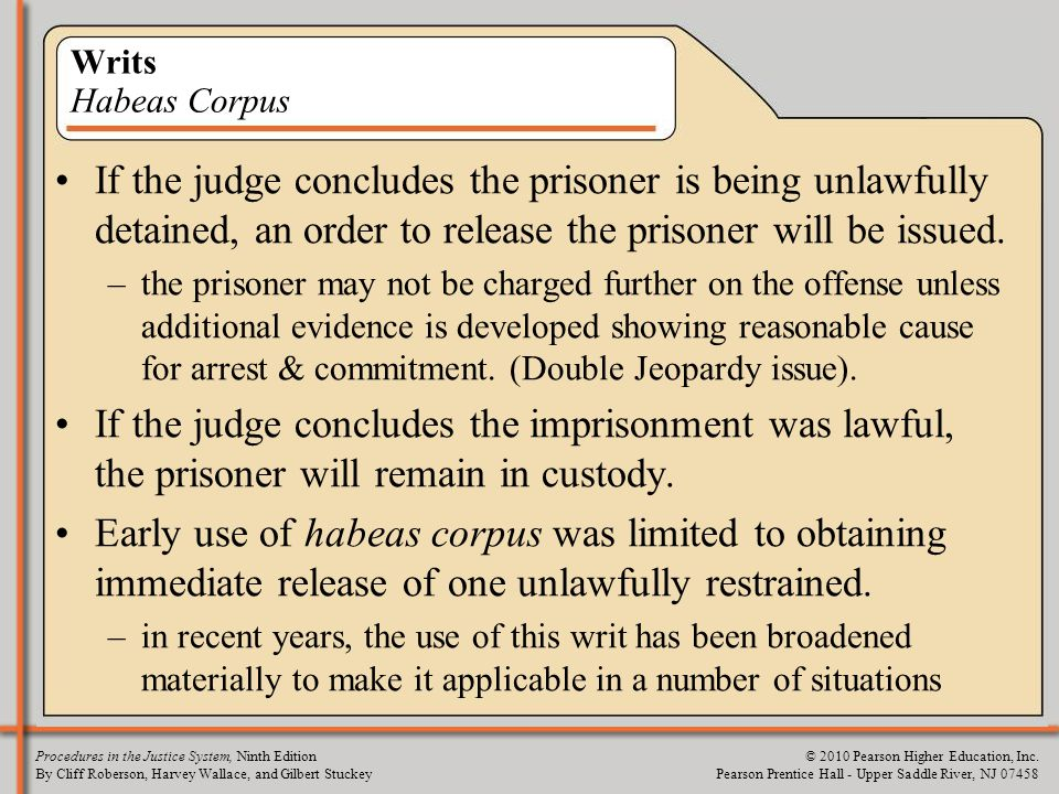 Writs Habeas Corpus If the judge concludes the prisoner is being unlawfully detained, an order to release the prisoner will be issued.