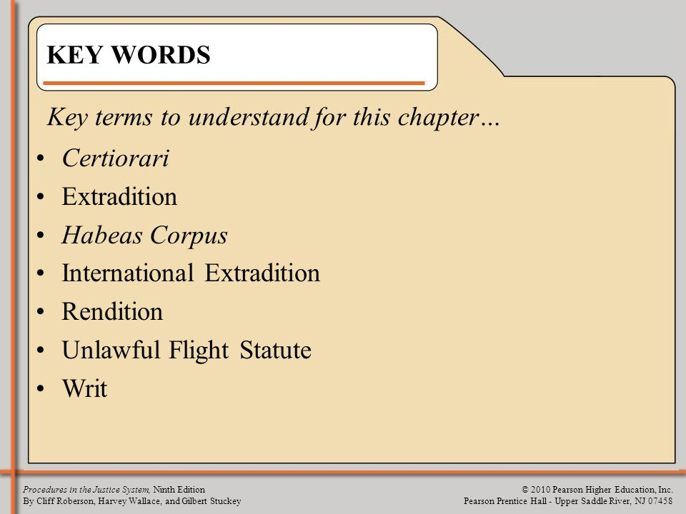 KEY WORDS Key terms to understand for this chapter… Certiorari. Extradition. Habeas Corpus. International Extradition.