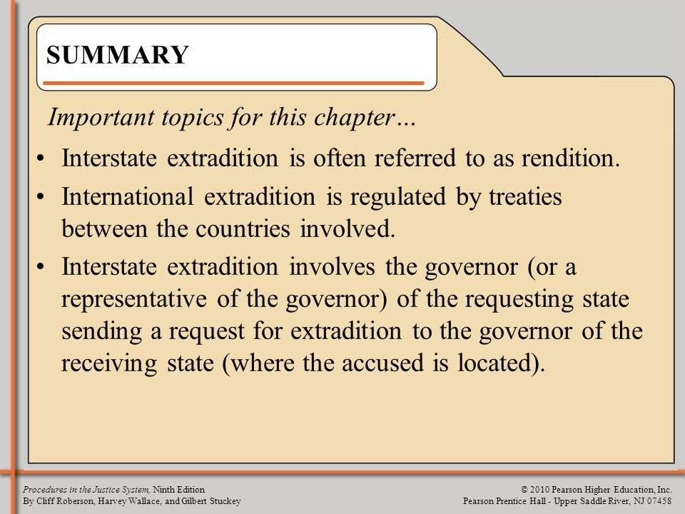 SUMMARY Important topics for this chapter… Interstate extradition is often referred to as rendition.