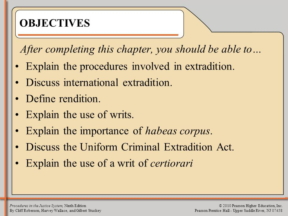 OBJECTIVES After completing this chapter, you should be able to… Explain the procedures involved in extradition.