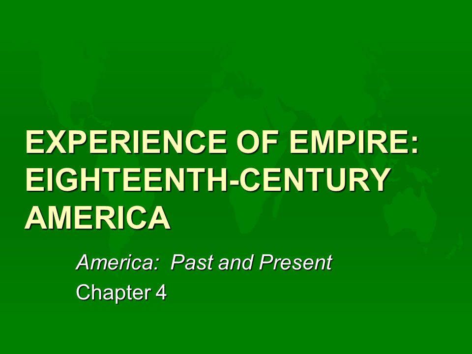 EXPERIENCE OF EMPIRE: EIGHTEENTH-CENTURY AMERICA