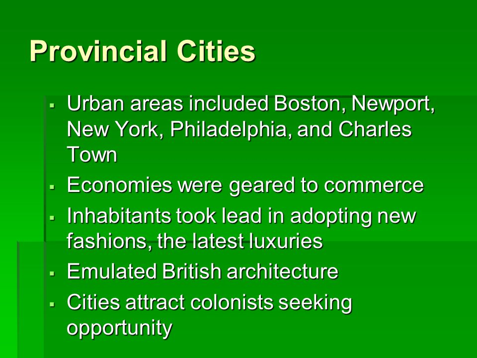 Provincial Cities Urban areas included Boston, Newport, New York, Philadelphia, and Charles Town. Economies were geared to commerce.