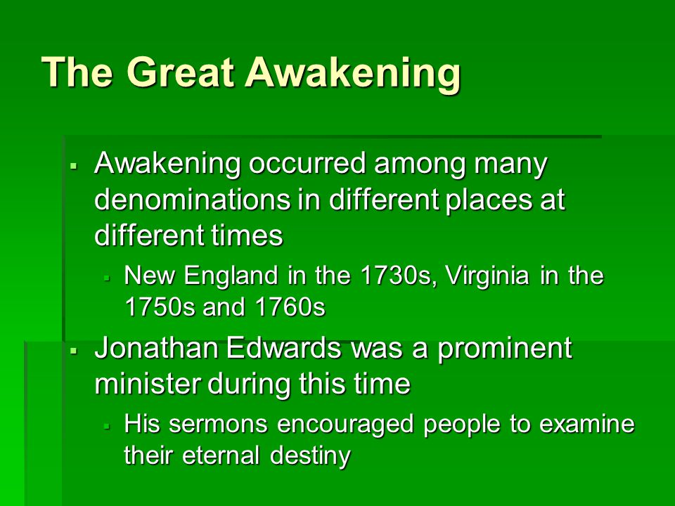 The Great Awakening Awakening occurred among many denominations in different places at different times.