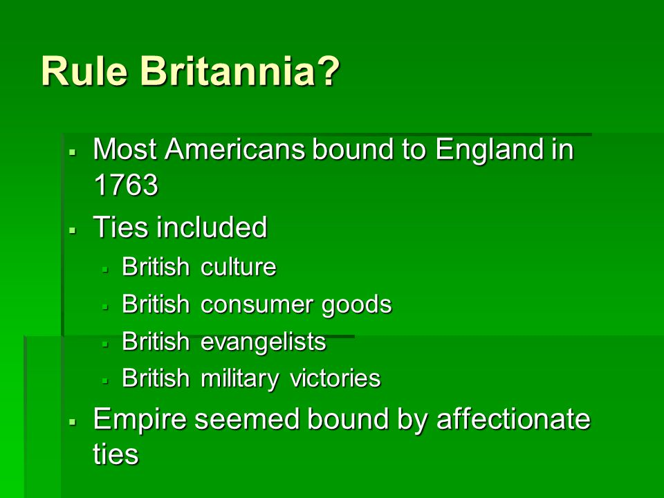 Rule Britannia Most Americans bound to England in 1763 Ties included