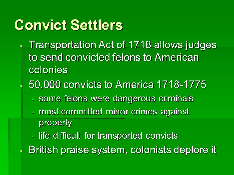 Convict Settlers Transportation Act of 1718 allows judges to send convicted felons to American colonies.