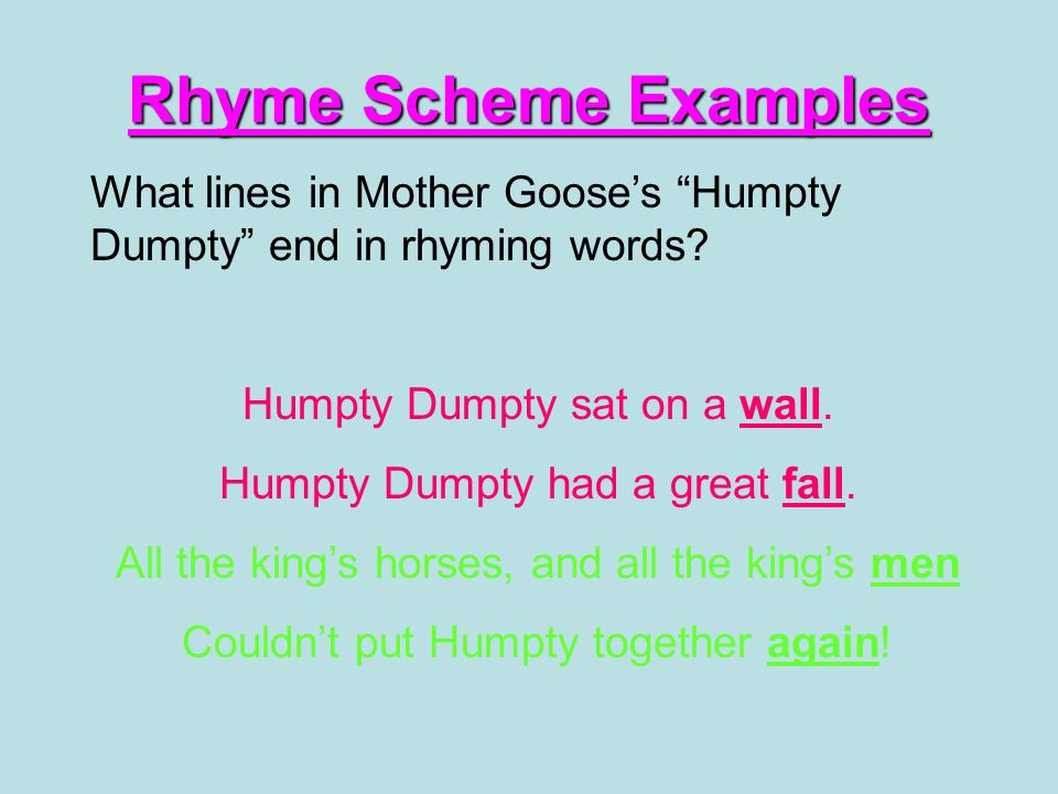 Rhyme Scheme Examples What lines in Mother Goose's Humpty Dumpty end in rhyming words Humpty Dumpty sat on a wall.
