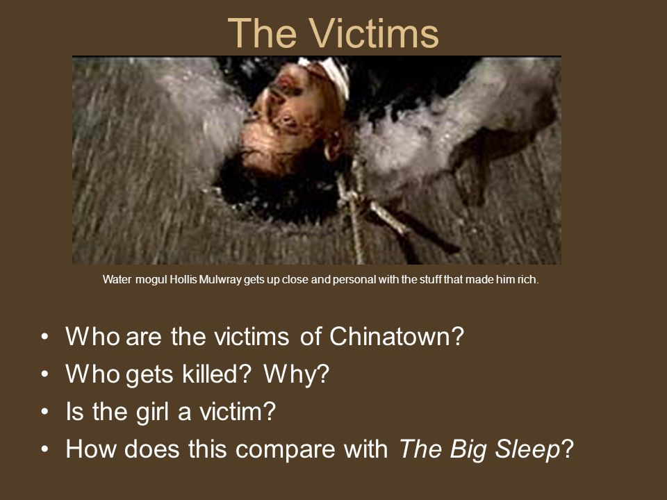 The Victims Who are the victims of Chinatown Who gets killed Why