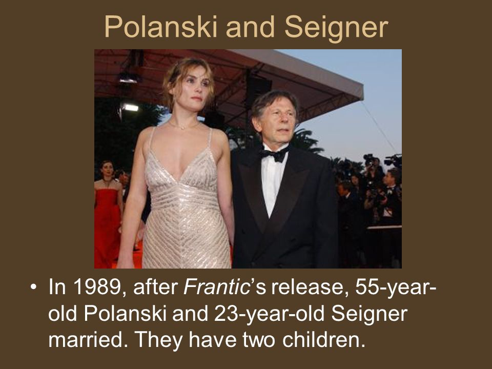 Polanski and Seigner In 1989, after Frantic's release, 55-year-old Polanski and 23-year-old Seigner married.