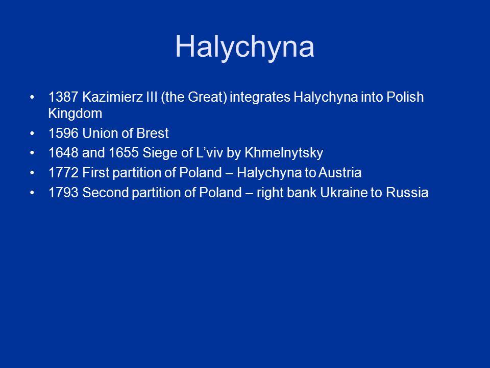 Halychyna 1387 Kazimierz III (the Great) integrates Halychyna into Polish Kingdom. 1596 Union of Brest.