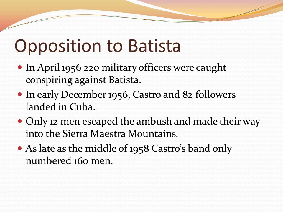 Opposition to Batista In April 1956 220 military officers were caught conspiring against Batista.