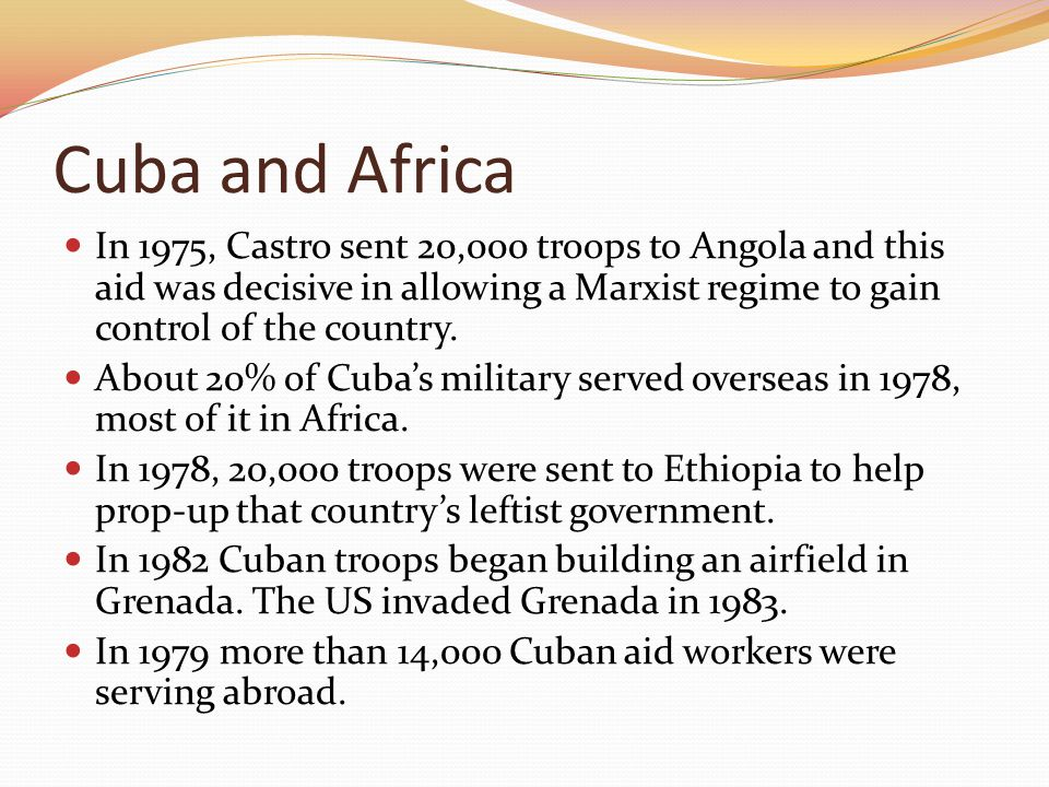 Cuba and Africa In 1975, Castro sent 20,000 troops to Angola and this aid was decisive in allowing a Marxist regime to gain control of the country.