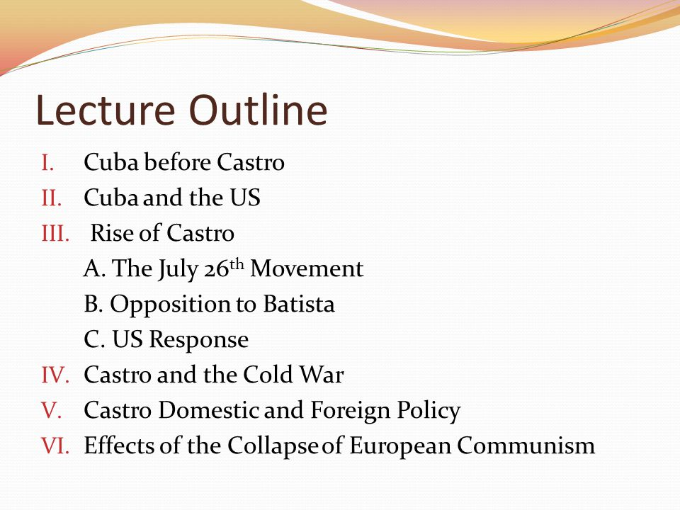 Lecture Outline Cuba before Castro Cuba and the US Rise of Castro