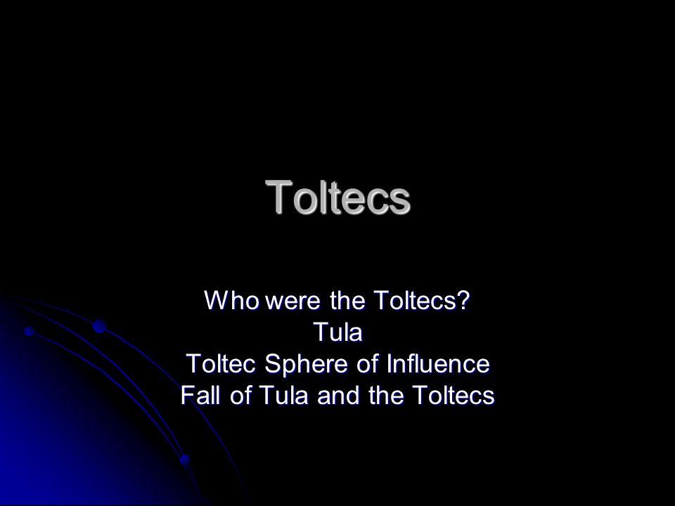 Toltecs Who were the Toltecs Tula Toltec Sphere of Influence