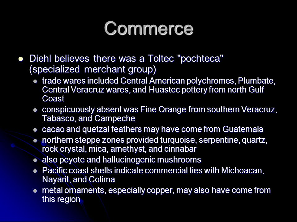 Commerce Diehl believes there was a Toltec pochteca (specialized merchant group)