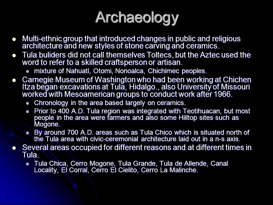 Archaeology Multi-ethnic group that introduced changes in public and religious architecture and new styles of stone carving and ceramics.