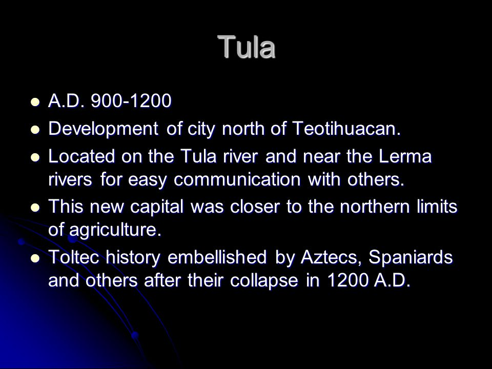 Tula A.D. 900-1200 Development of city north of Teotihuacan.
