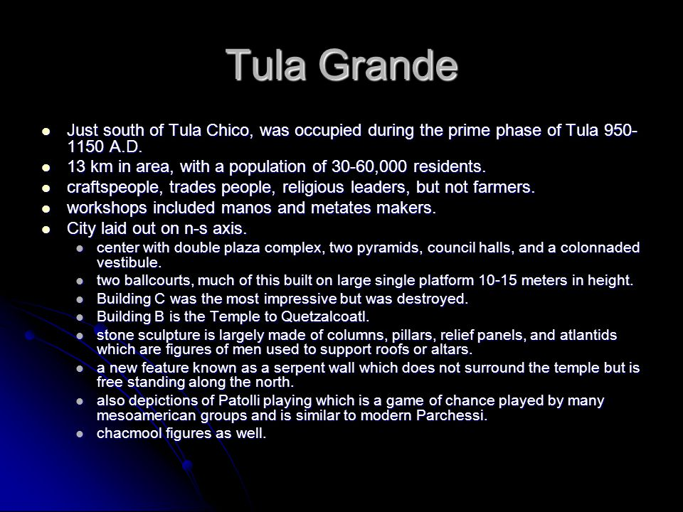 Tula Grande Just south of Tula Chico, was occupied during the prime phase of Tula 950-1150 A.D.