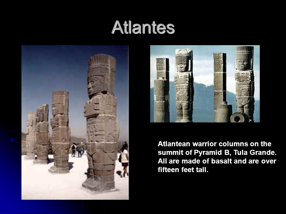 Atlantes Atlantean warrior columns on the summit of Pyramid B, Tula Grande. All are made of basalt and are over fifteen feet tall.