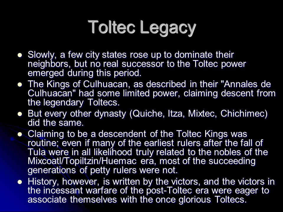 Toltec Legacy Slowly, a few city states rose up to dominate their neighbors, but no real successor to the Toltec power emerged during this period.