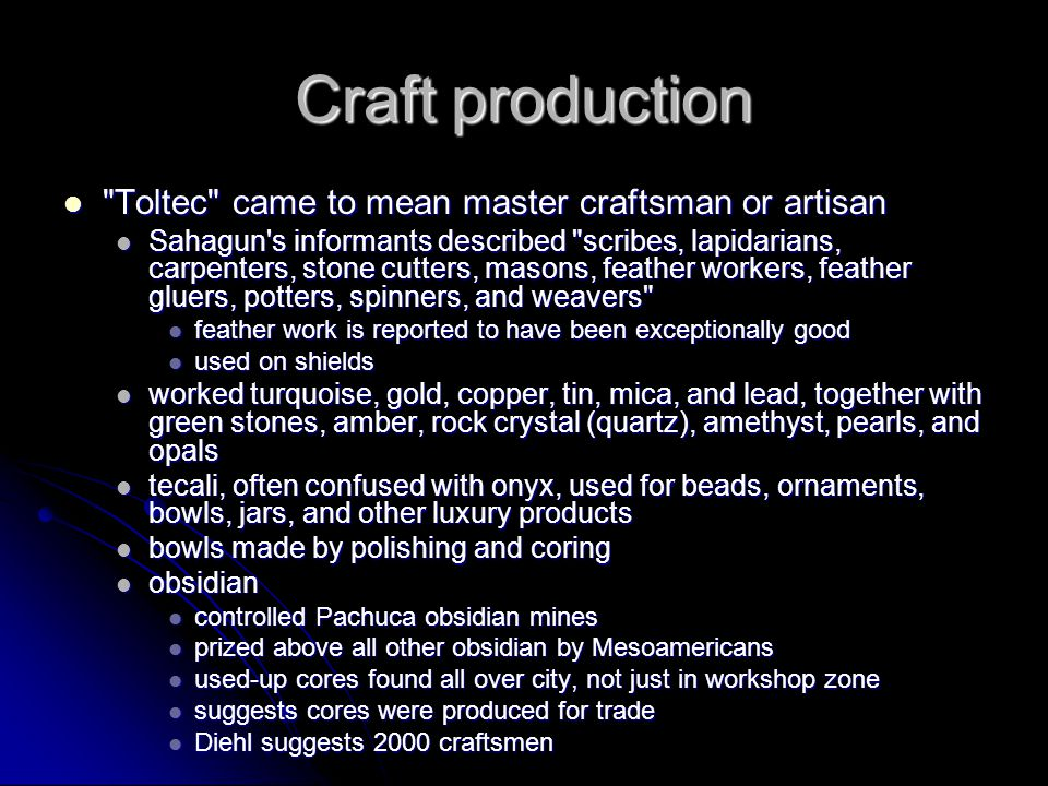 Craft production Toltec came to mean master craftsman or artisan