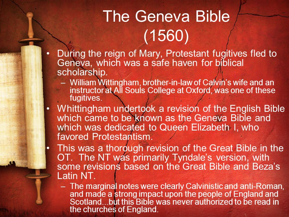 The Geneva Bible (1560) During the reign of Mary, Protestant fugitives fled to Geneva, which was a safe haven for biblical scholarship.