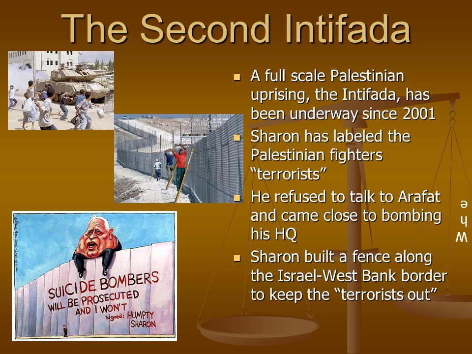 The Second Intifada A full scale Palestinian uprising, the Intifada, has been underway since 2001.