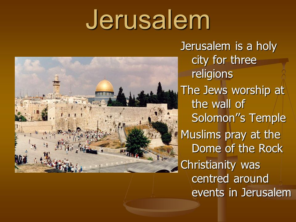 Jerusalem Jerusalem is a holy city for three religions