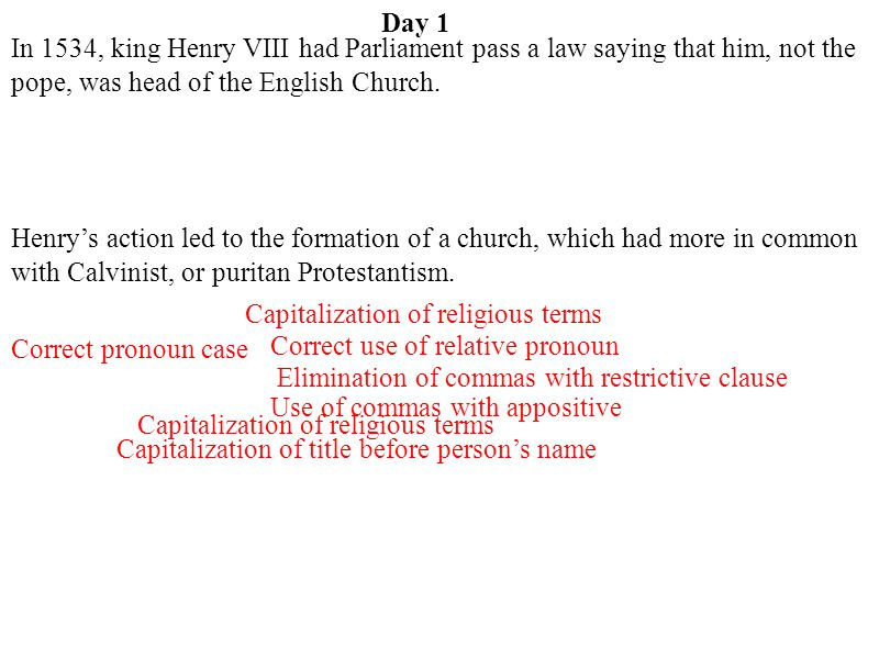 Day 1 In 1534, king Henry VIII had Parliament pass a law saying that him, not the pope, was head of the English Church.