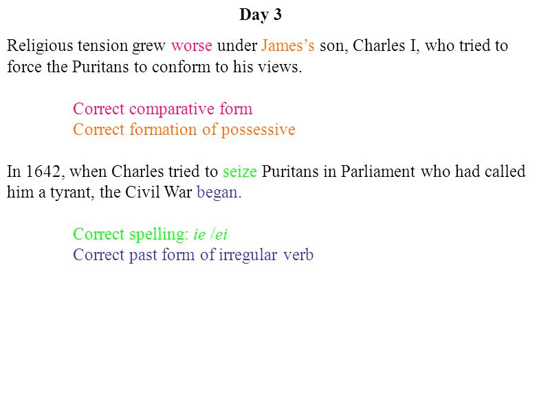Day 3 Religious tension grew worse under James's son, Charles I, who tried to force the Puritans to conform to his views.