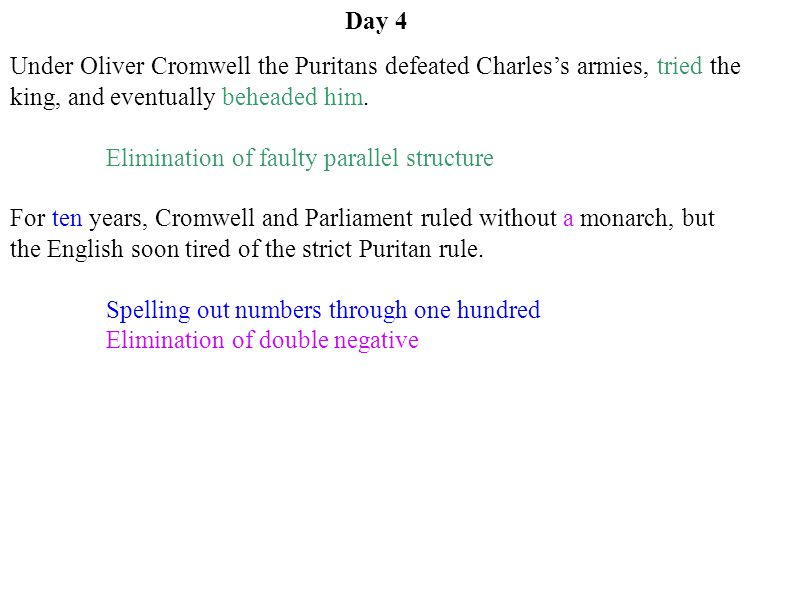 Day 4 Under Oliver Cromwell the Puritans defeated Charles's armies, tried the king, and eventually beheaded him.
