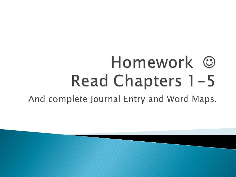 Homework  Read Chapters 1-5
