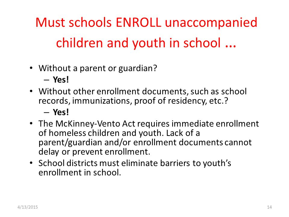 Must schools ENROLL unaccompanied children and youth in school …