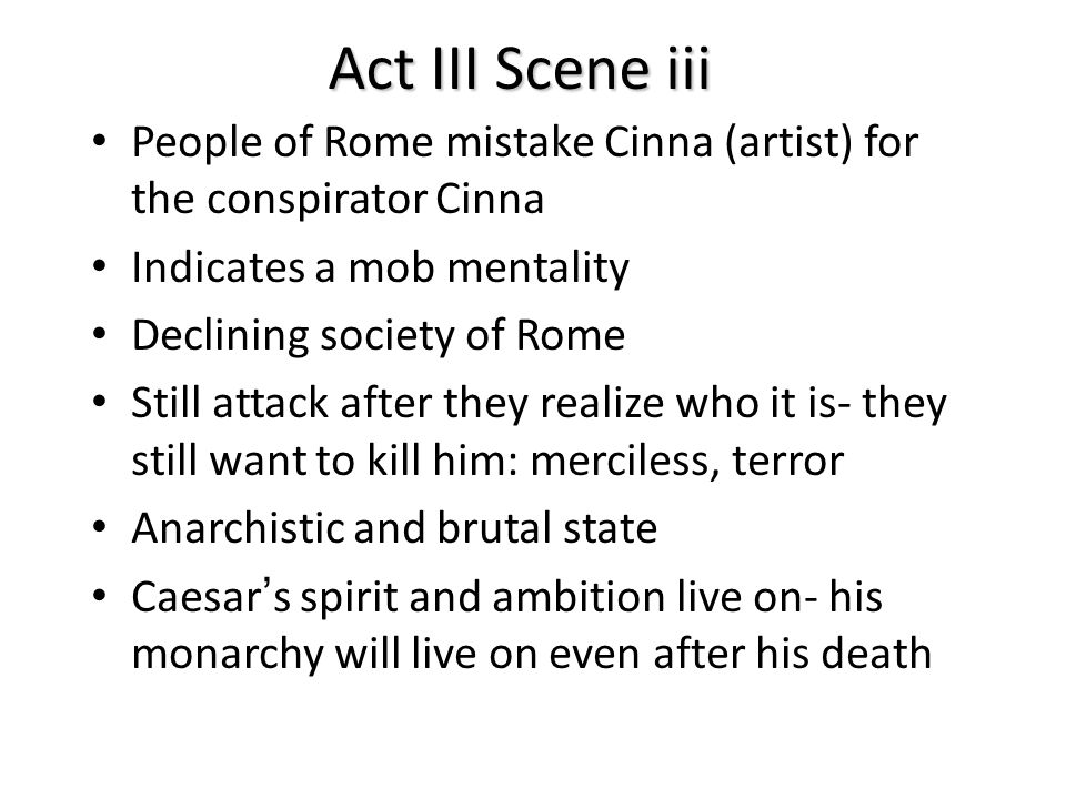 Act III Scene iii People of Rome mistake Cinna (artist) for the conspirator Cinna. Indicates a mob mentality.