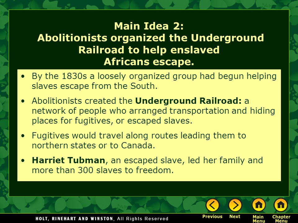 Main Idea 2: Abolitionists organized the Underground Railroad to help enslaved Africans escape.