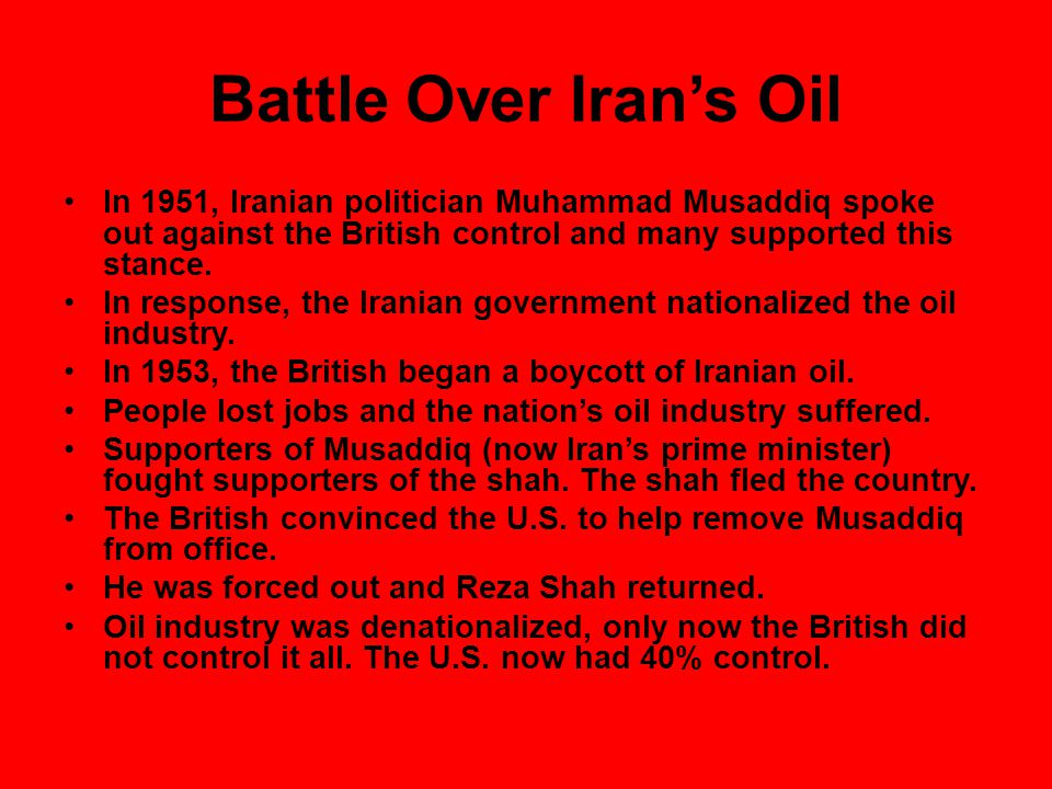 Battle Over Iran's Oil In 1951, Iranian politician Muhammad Musaddiq spoke out against the British control and many supported this stance.