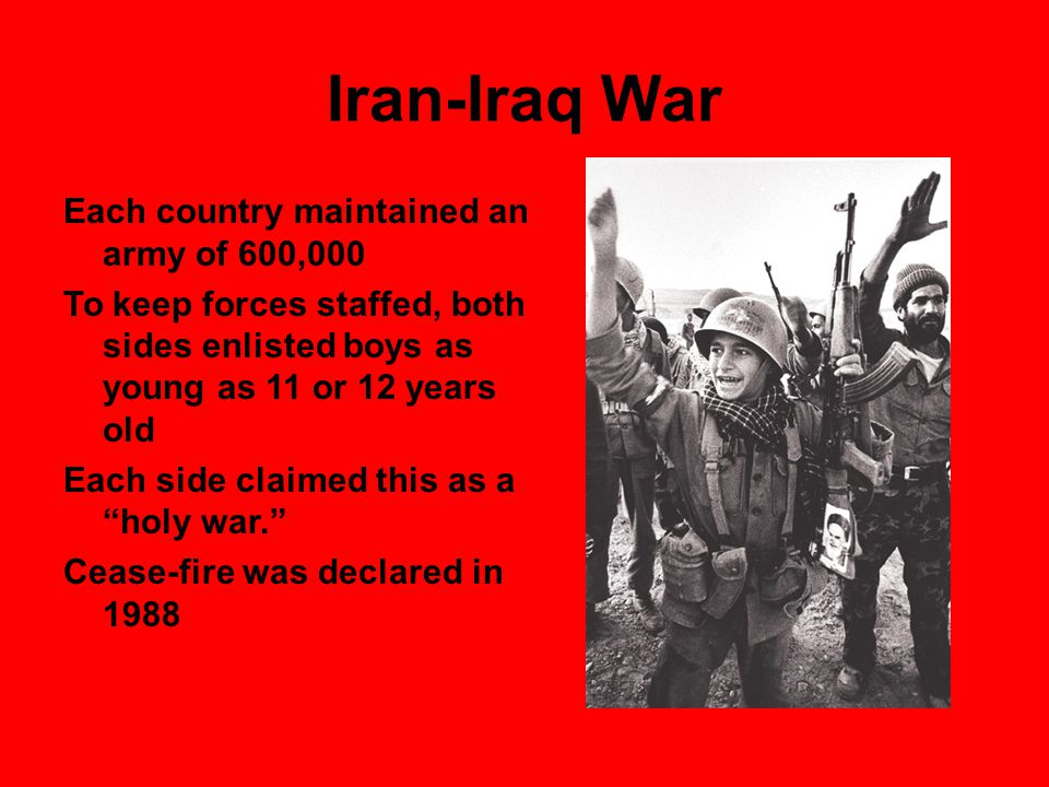 Iran-Iraq War Each country maintained an army of 600,000