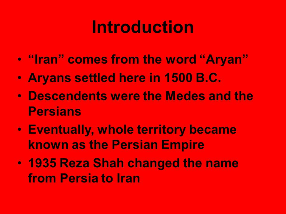 Introduction Iran comes from the word Aryan