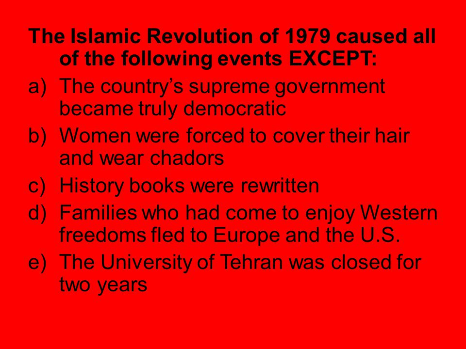 The Islamic Revolution of 1979 caused all of the following events EXCEPT: