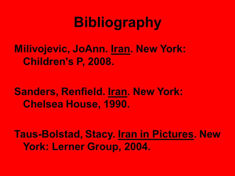 Bibliography Milivojevic, JoAnn. Iran. New York: Children s P, 2008.